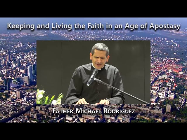 Keeping and Living the Faith in an Age of Apostasy (Father Michael Rodriguez)