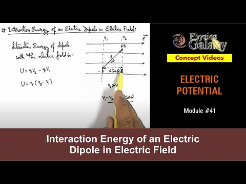 41. Physics | Electric Potential | Interaction Energy of an Electric Dipole in Electric Field
