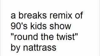 Round the twist breaks remix by nattrass