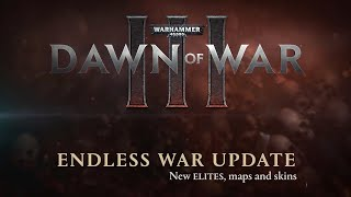 Warhammer 40,000: Dawn Of War III - Endless War Update (Official)