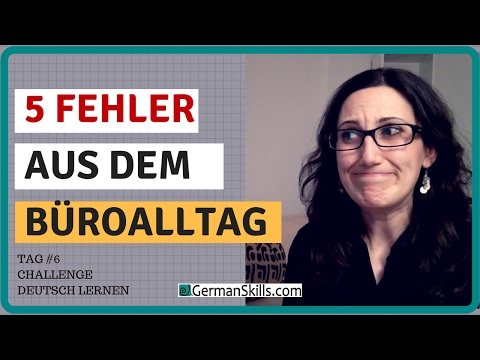 Challenge Deutsch lernen (Tag 6): 5 peinliche Fehler aus dem Büroalltag