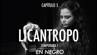 En Negro Capítulo 5 - Licántropo