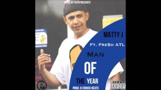 Matty J Ft Fre$h ATL  Man Of The Year