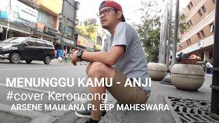 MENUNGGU KAMU - ANJI || COVER KERONCONG by ARSENE MAULANA Ft. EEP MAHESWARA ||