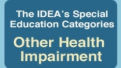 The IDEA's Special Education Categories: Other Health Impairment