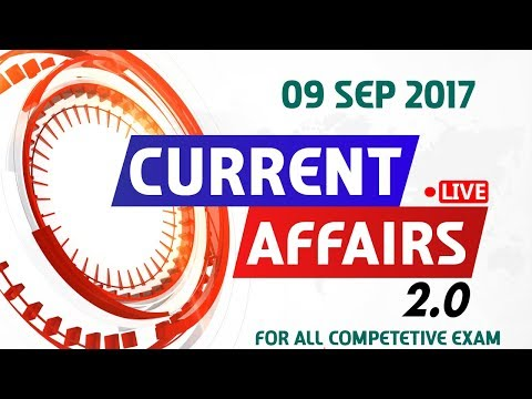 Current Affairs Live 2.0 | 09 SEPT 2017 | करंट अफेयर्स लाइव 2.0 | All Competitive Exams
