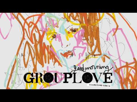 Grouplove - Good Morning [Tigertown Remix]