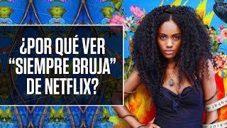 Siempre Bruja: ¿Por qué ver la nueva serie de Netflix? | Shock