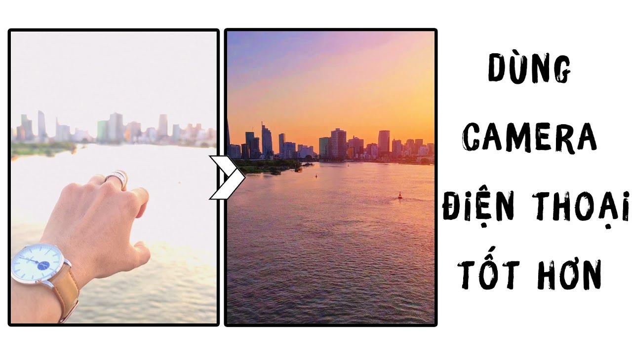 Sử dụng mẹo này để quay video, chụp ảnh trên điện thoại tốt hơn!