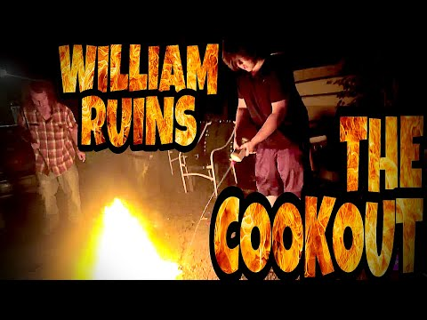 WILLIAM RUINS THE COOKOUT!!!