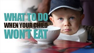 What to do When Your Child Won't Eat