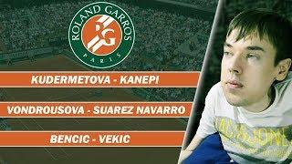 Roland-Garros 2019 | Vondrousova - Suarez Navarro | Kudermetova - Kanepi | Bencic - Vekic