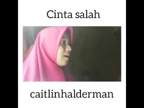 Cinta salah - caitlinhalderman (cover)  by me