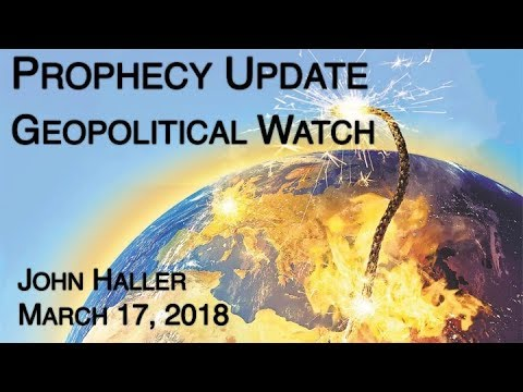 "2018 03 17 John Haller Prophecy Update: ""Geopolitical Watch"""