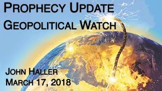 "2018 03 17 John Haller Prophecy Update: ""Geopolitical Watch"""
