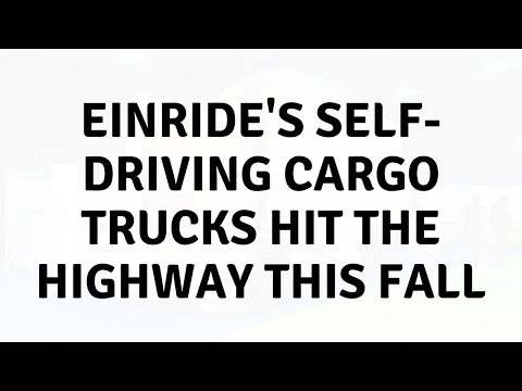 Daily Tech News - Einride's self-driving cargo trucks hit the highway this fall