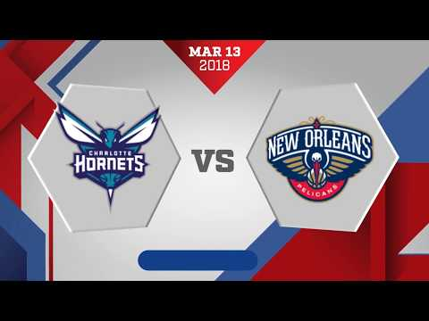 Charlotte Hornets vs. New Orleans Pelicans - March 13, 2018