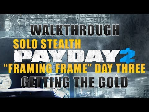 PAYDAY 2 - FRAMING FRAME DAY 3 SOLO STEALTH w/ GOLD [GUIDE]