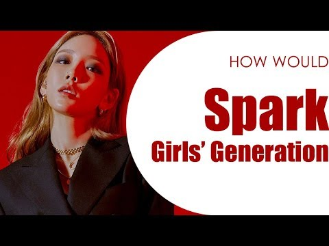 How Would Girls' Generation Sing Spark - Taeyeon (Line Distribution)