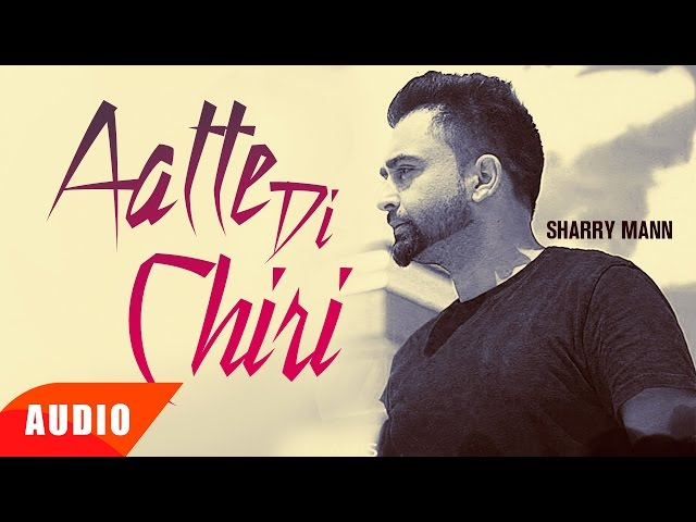 Aatte Di Chiri (Full Audio Song)   Sharry Mann   Full Audio Song   Speed Records
