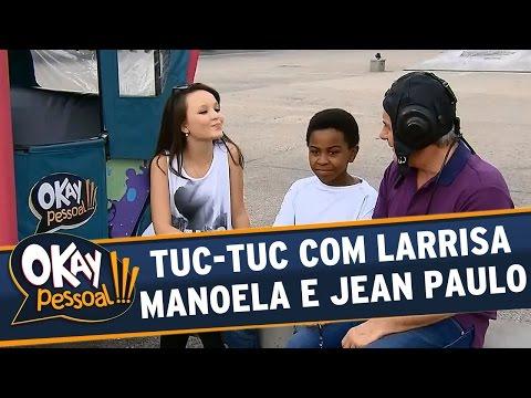 Okay Pessoal!!! - Tuc-Tuc com Jean Paulo e Larissa Manoela