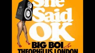 "She Said ""OK"" - Big Boi & Theophilus London ft. Tre Luce"