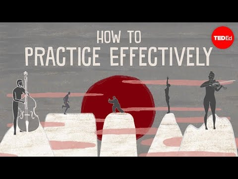 【TED-Ed】How to practice effectively...for just about anything - Annie Bosler and Don Greene