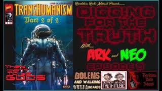 (Transhumanism, Golems and walking ouija boards! part 2) Digging for the Truth ep. #5