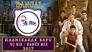 DJ RIX DANCE MIX - Haanikaarak Bapu - Dangal   Aamir Khan 2017