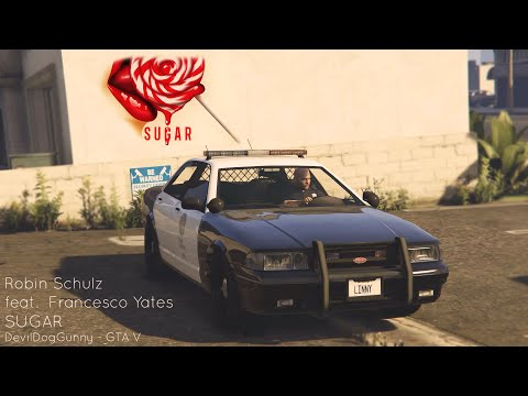 Robin Schulz  Sugar feat Francesco Yates  GTA V