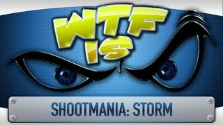 ► WTF Is... - Shootmania: Storm ?