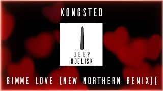 Baixar Kongsted - Gimme Love (New Northern Remix)