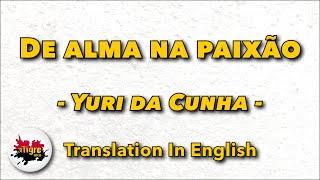 [Lyrics EN/PT] Yuri da Cunha - De alma na paixão ft. C4 Pedro Letra
