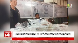Khám phá đường dây mua bán, vận chuyển trái phép ma túy từ Sơn La về Hà Nội | Nhật ký 141