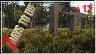 ★ First horde prep - Ep 12 - 7 Days to Die alpha 17 solo - single player let's play