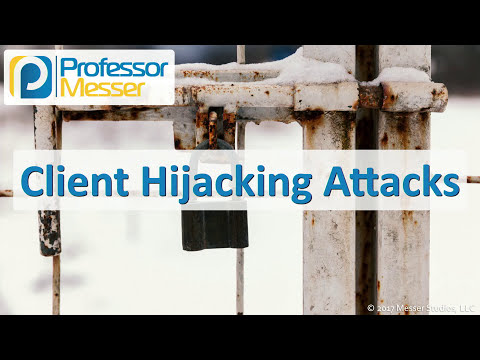 Client Hijacking Attacks - CompTIA Security+ SY0-501 - 1.2