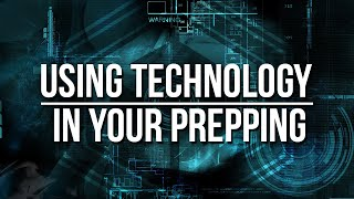 Using Technology In Your Prepping and Bug Out Bags