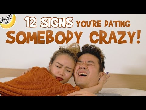 12 Signs You Are Dating Someone Crazy