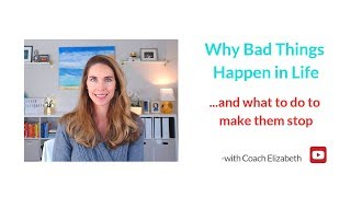 Why Bad Things Happen in Life- and what you can do to make them stop