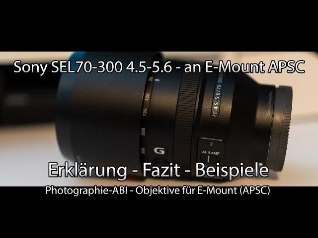 Test - Sony SEL70-300 Objektiv an Sony E-Mount (APSC) - Erklärung - Beispiele - Fazit