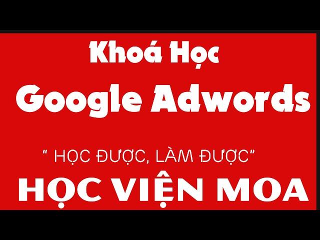 [HỌC VIỆN MOA] Khóa học Quảng cáo google Adwords tại TPHCM