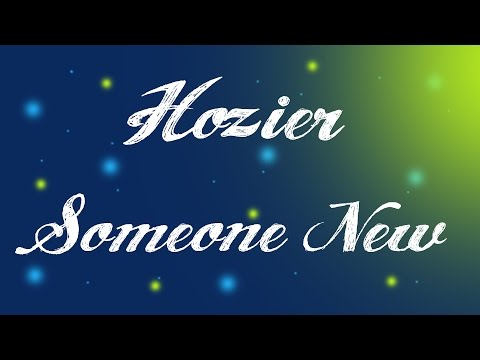 Someone New - Hozier / Lyrics (Hozier)