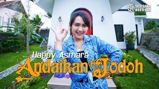 HAPPY ASMARA - ANDAIKAN JODOH (Official Music Video)