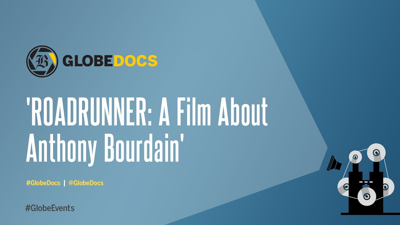 """GlobeDocs Presents: 'ROADRUNNER: A FILM ABOUT ANTHONY BOURDAIN"""" Film Discussion"""