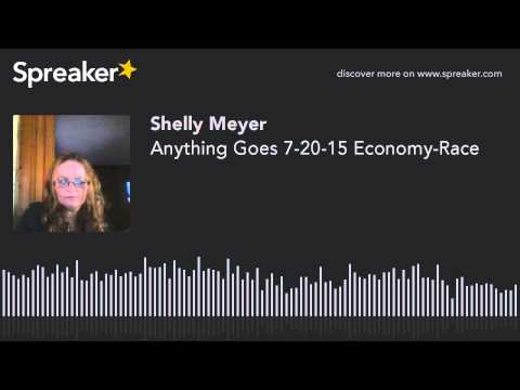 Anything Goes 7-20-15 Economy-Race (made with Spreaker)