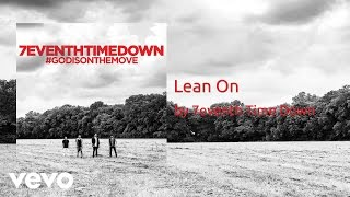 7eventh Time Down - Lean On (AUDIO)