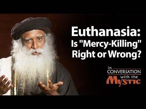 "Euthanasia: Is ""Mercy-Killing"" Right or Wrong? - Prasoon Joshi with Sadhguru"