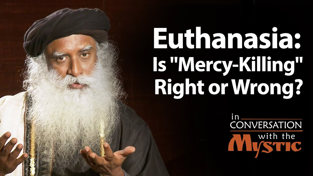 euthanasia is mercy killing right or wrong prasoon joshi euthanasia is mercy killing right or wrong prasoon joshi sadhguru