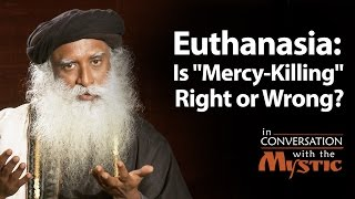 "Euthanasia: Is ""Mercy-Killing"" Right or Wrong?"