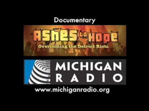 Ashes to Hope - Overcoming the Detroit Riots - Michigan Radio - NPR